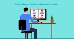 Azioni Zoom Fastly Square Maggio 2021